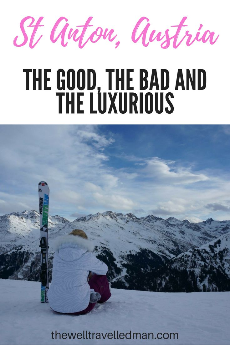 Skiing in St Anton, Austria - The good, bad and luxurious!!