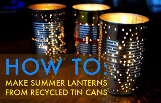 HOW TO Summer Craft: Recycle tin cans into pretty outdoor lanterns for