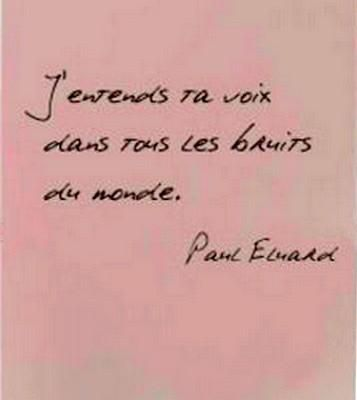 """I hear your voice in all the world's noise."" - Paul Eluard"