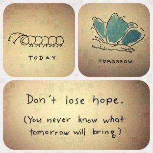 Non perdere la speranza non si sa mai domani cosa succederà