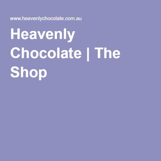 Heavenly Chocolate | The Shop