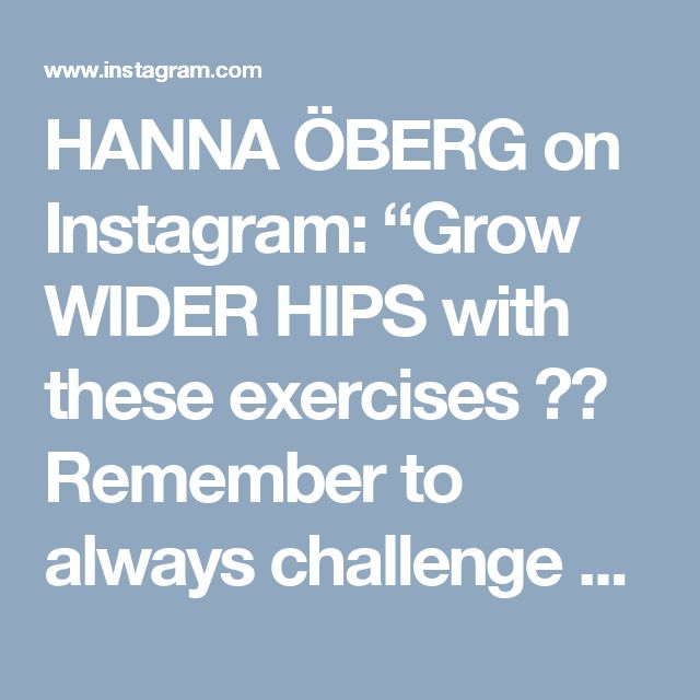 "HANNA ÖBERG on Instagram: ""Grow WIDER HIPS with these exercises 🔥😻 Remember to always challenge yourself in your workouts!! That's when we grow 🍑 Mixing up my workout…"""