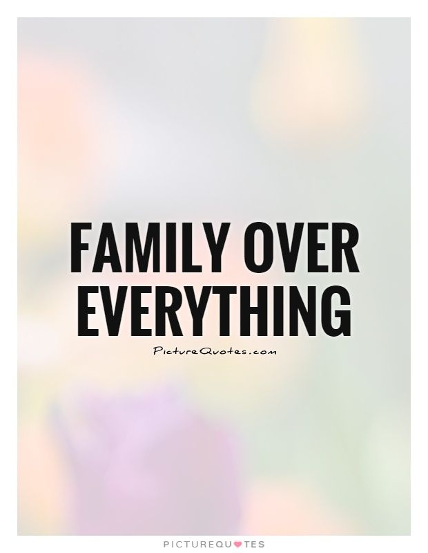 Family over everything. Picture Quotes.