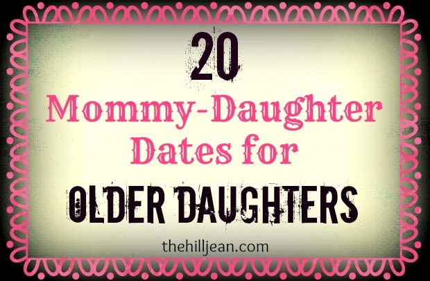 20 Mommy Daughter Dates: Older Daughter Edition by Hilljean 20 Mom Daughter
