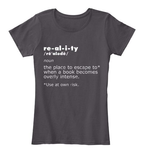 """Book Reader shirt that defines Reality as """"The place to escape to when a book becomes overly intenst""""  Then warns """"Use at own risk"""".  Also available in other colors and as a slouchy sweater or mug."""