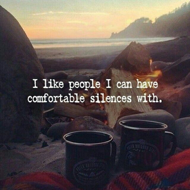 "to fit my scenario more: ""i like people that can have comfortable silence while i have forever silence."""