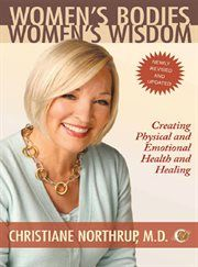 Cover image for Women's bodies, women's wisdom: creating physical and emotional health and healing [e-book] / Christiane Northrup.