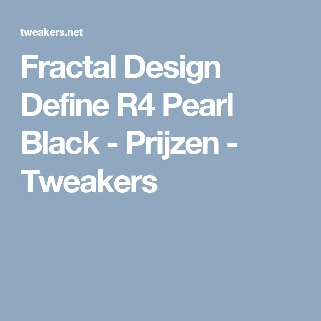 Fractal Design Define R4 Pearl Black - Prijzen - Tweakers