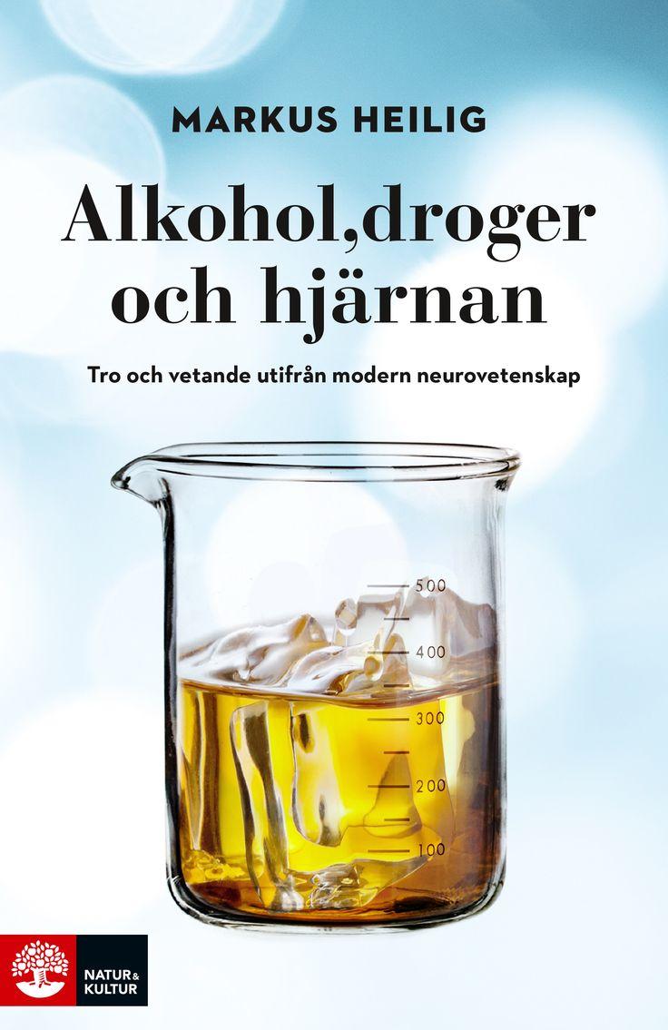 Alkohol, droger och hjärnan av Markus Heilig. Utkommer på Natur & Kultur. Foton: Shutterstock.