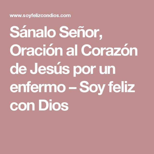 Sánalo Señor, Oración al Corazón de Jesús por un enfermo – Soy feliz con Dios