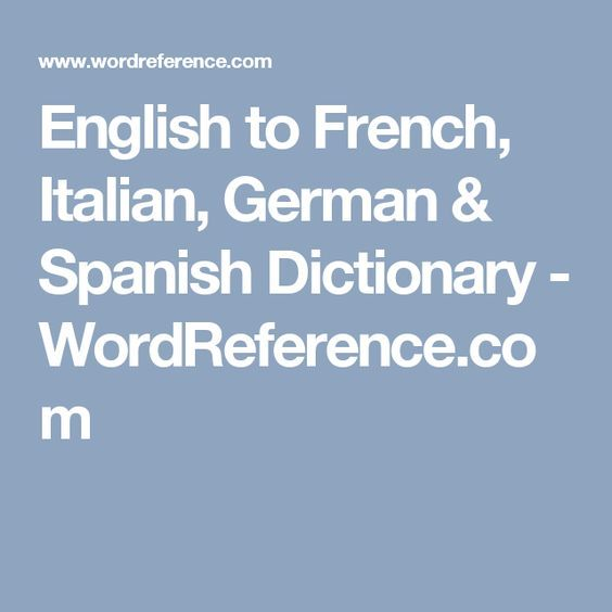 English To French Italian German Spanish Dictionary Wordreference Com