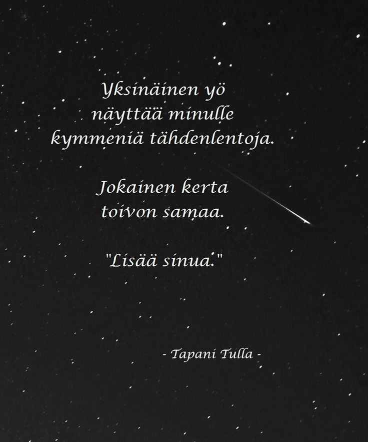 """Correct my translation, please, but in Finnish meaning is """"A lonely night shows me dosens of falling stars. Every time I wish the same: """"more of you""""."""