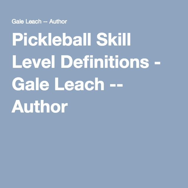 Pickleball Skill Level Definitions - Gale Leach -- Author