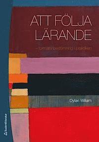 Att följa lärande : formativ bedömning i praktiken - Dylan William - Bok (9789144083698) | Bokus bokhandel