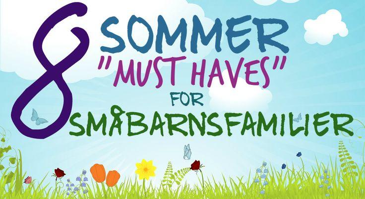 8 sommer must haves for småbarnsfamilier.  En liten liste over småting som kan gjøre sommeren magisk
