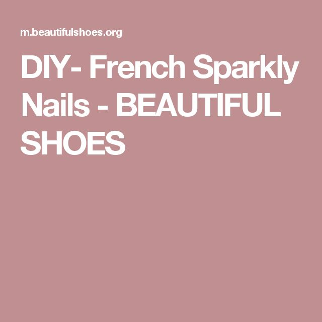 DIY- French Sparkly Nails - BEAUTIFUL SHOES