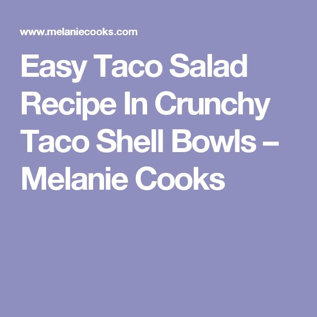 Easy Taco Salad Recipe In Crunchy Taco Shell Bowls – Melanie Cooks