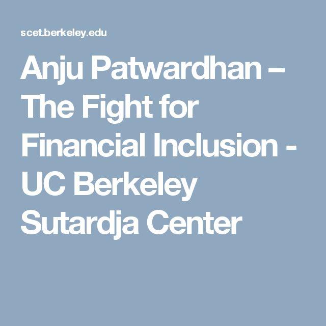 Anju Patwardhan – The Fight for Financial Inclusion - UC Berkeley Sutardja Center