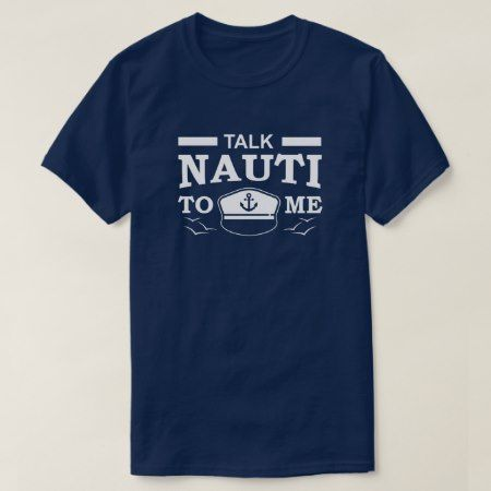Talk Nauti to Me  - nautical and boating humor T-Shirt - click/tap to personalize and buy