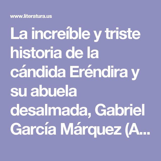 La increíble y triste historia de la cándida Eréndira y su abuela desalmada, Gabriel García Márquez (Aracataca, Colombia 1928 - México DF, 2014)