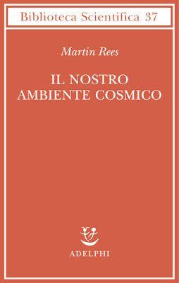"""""""Il nostro ambiente cosmico"""" di Martin Rees, un libro per conoscere il mistero dell'Universo.   Il Blog di Fabrizio Falconi: """"Il nostro ambiente cosmico"""" di Martin Rees, un li..."""