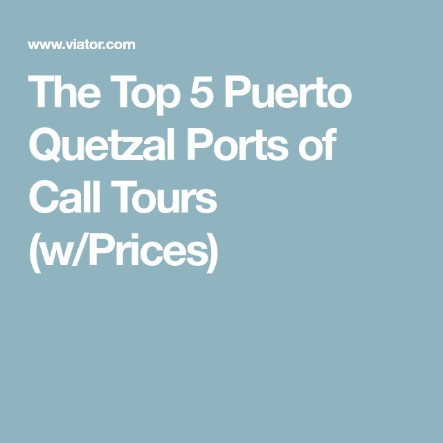 The Top 5 Puerto Quetzal Ports of Call Tours (w/Prices)