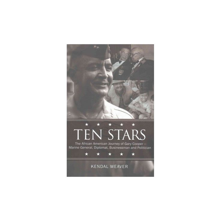 Ten Stars : The African American Journey of Gary: Marine General, Diplomat, Businessman, and Politician