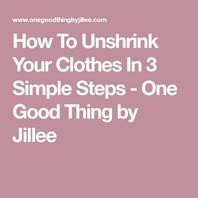 How To Unshrink Your Clothes In 3 Simple Steps - One Good Thing by Jillee