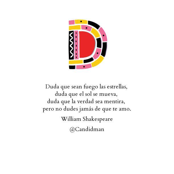 """""""Duda que sean fuego las estrellas, duda que el sol se mueva, duda que la verdad sea mentira, pero no dudes jamás de que te amo"""". #WilliamShakespeare #Poema @Candidman"""