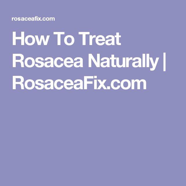 How To Treat Rosacea Naturally | RosaceaFix.com