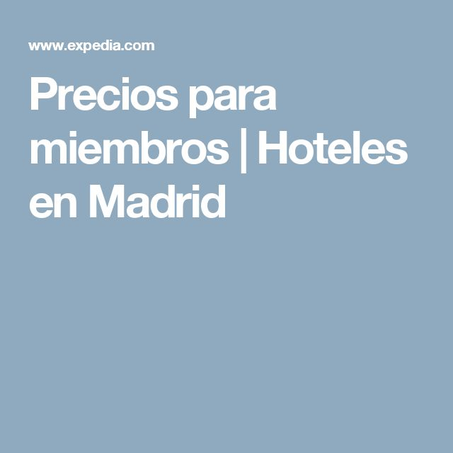 Precios para miembros |  Hoteles en Madrid