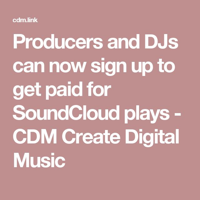 Producers and DJs can now sign up to get paid for SoundCloud plays - CDM Create Digital Music