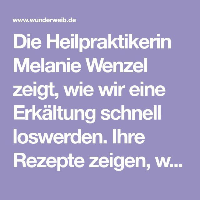 Die Heilpraktikerin Melanie Wenzel zeigt, wie wir eine Erkältung schnell loswerden. Ihre Rezepte zeigen, wie einfach sich