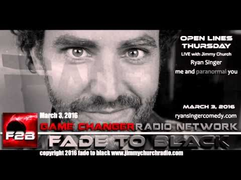 Ep. 415 FADE to BLACK Jimmy Church w/ comedian Ryan Singer: Mindcast LIVE - Published on Mar 21, 2016 - Comedian Ryan Singer is one of the funniest out there right now...but he is also into everything paranormal...and he has his own podcast, or mindcast called the Paranormal You...tonight he is live in-studio to take phone calls, discuss what really scares him and of course we talk some comedy.  #f2b #KGRA