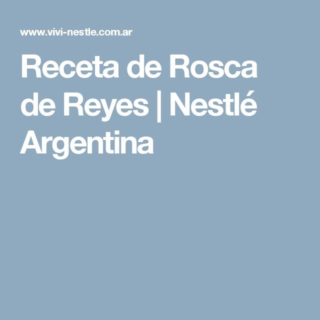 Receta de Rosca de Reyes | Nestlé Argentina