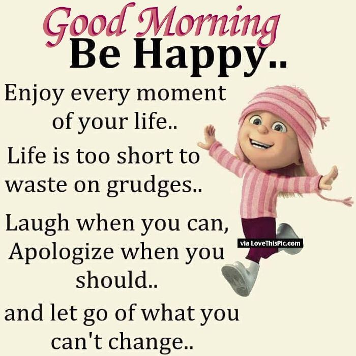 Good Morning Be Happy Enjoy Every Moment Of Your Life