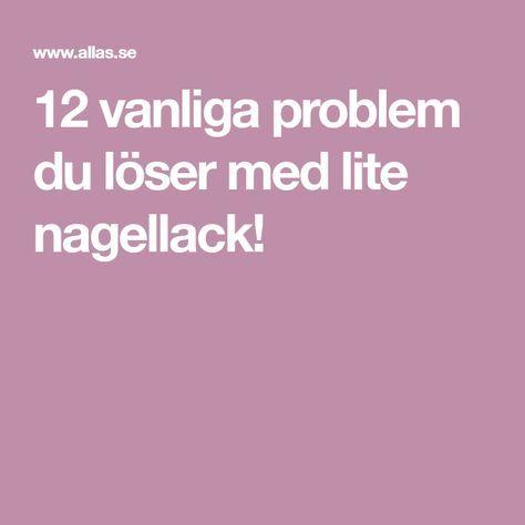12 vanliga problem du löser med lite nagellack!