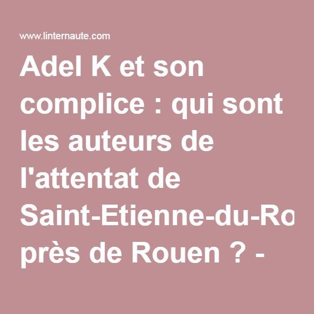 Adel K et son complice : qui sont les auteurs de l'attentat de Saint-Etienne-du-Rouvray, près de Rouen? - Linternaute