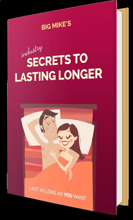 How to Naturally Last Longer In Bed and Cure Your Premature Ejaculation Once and All For Hey man,: Big Mikes Secrets to Lasting Longer