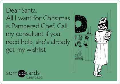 Dear Santa...  Shop now or join my team @ www.pamperedchef.biz/emileeskitchen, join me on Facebook Emilee's Pampered Chef Kitchen. Contact me to get some FREE :)