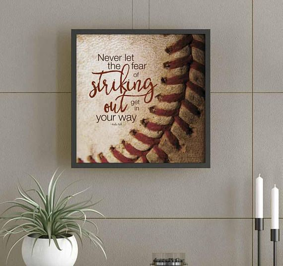 Never let the fear of striking out get in your way Babe Ruth