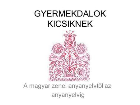 GYERMEKDALOK KICSIKNEK