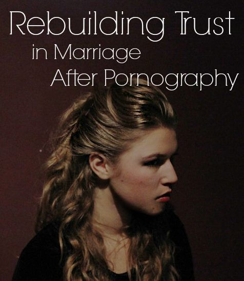 Rebuilding Trust in Marriage after Porn