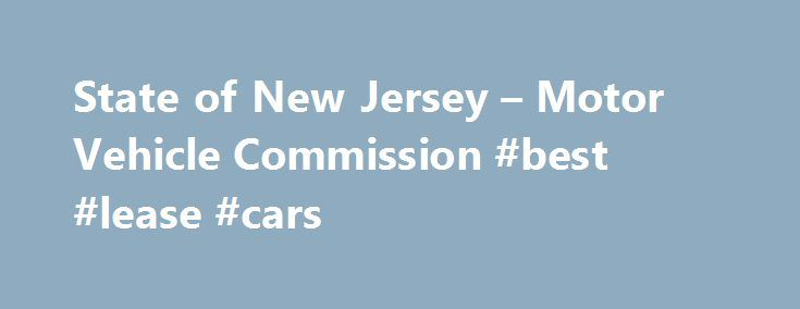 State of New Jersey – Motor Vehicle Commission #best #lease #cars http://lease.remmont.com/state-of-new-jersey-motor-vehicle-commission-best-lease-cars/  New vehicle registration A vehicle is considered new if it has never had a title issued to anyone other than the dealer prior to the customer's purchase. Leased vehicles are considered new if the initial retail purchaser is the leasing company and there are no prior sales or leases. A passenger vehicle signifies that it […]