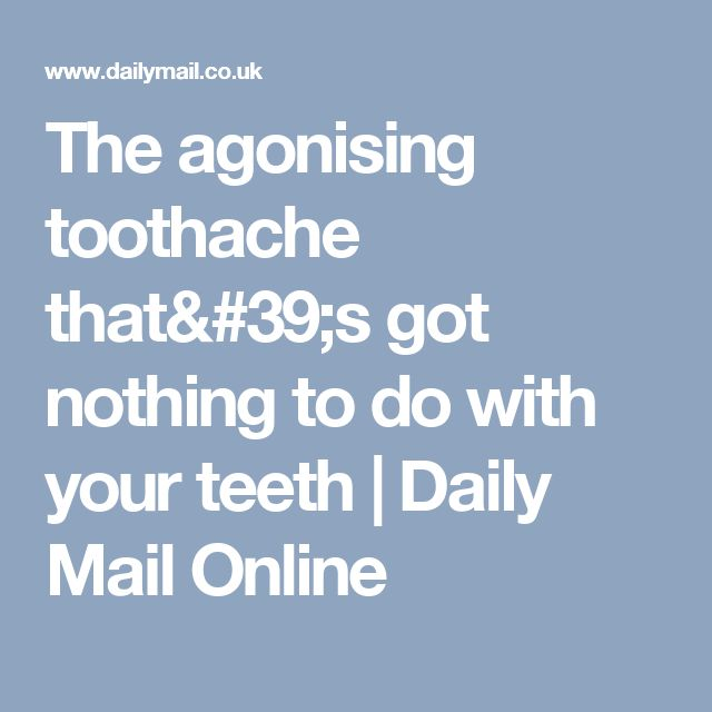 The agonising toothache that's got nothing to do with your teeth | Daily Mail Online