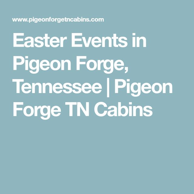 Easter Events in Pigeon Forge, Tennessee | Pigeon Forge TN Cabins
