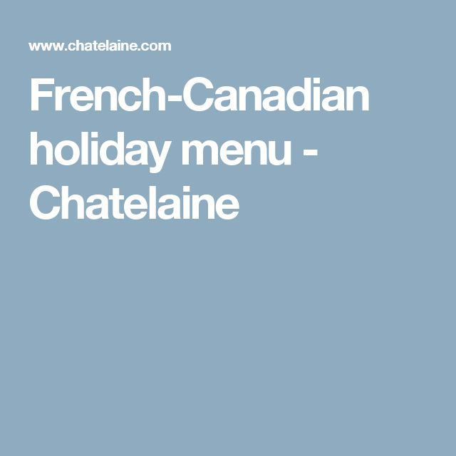French-Canadian holiday menu - Chatelaine