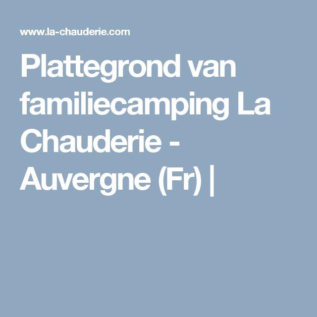 Plattegrond van familiecamping La Chauderie - Auvergne (Fr) |