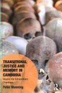 Transitional justice and memory in Cambodia : beyond the extraordinary chambers / Peter Manning