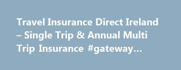 Travel Insurance Direct Ireland – Single Trip & Annual Multi Trip Insurance #gateway #travel http://travels.remmont.com/travel-insurance-direct-ireland-single-trip-annual-multi-trip-insurance-gateway-travel/  #travel insurance # Travel Insurance Direct Ireland Great Value, Great Cover For all your trips Fair Price Policy Sports Activities Children Covered Free Pre-Existing Medical Condition Cover 24 / 7 Medical Helpline Compare Benefits Sports & Activities Policy Wording This... Read moreThe…